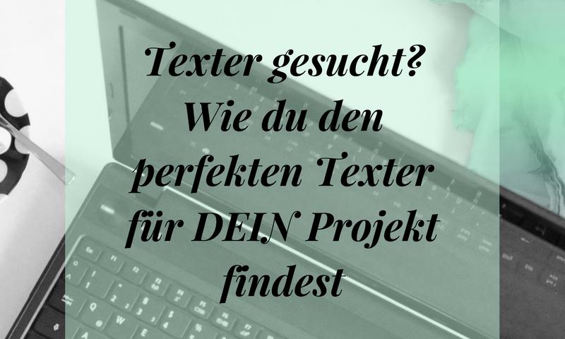 Texter gesucht? Wie du den perfekten Texter für DEIN Projekt findest