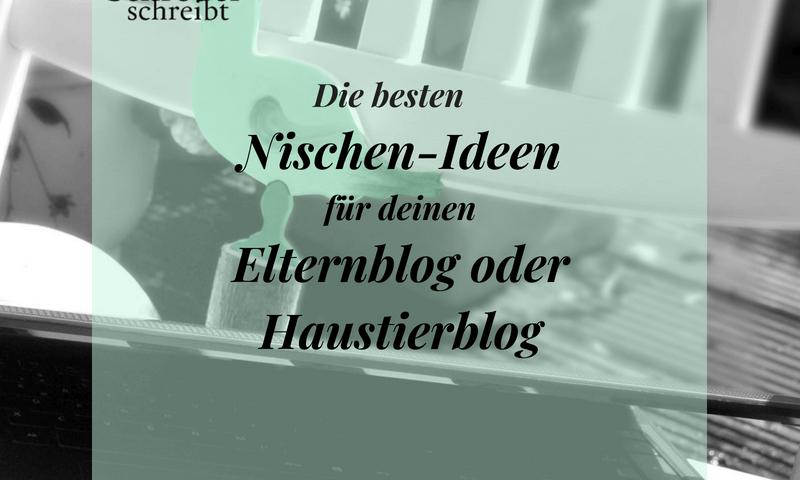 Die besten Nischen-Ideen für Elternblogger und Haustierblogger