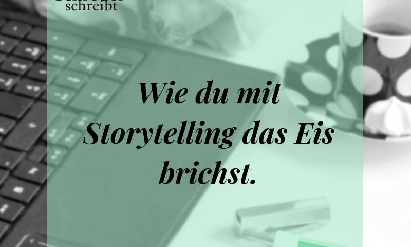 Wie du mit Storytelling das Eis brichst.